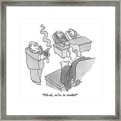 Oh-oh, We're In Trouble! Framed Print