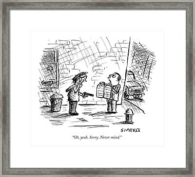 Oh, Yeah. Sorry. Never Mind Framed Print by David Sipress