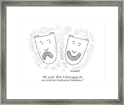 Oh, Yeah? Well, I Think You're The One Framed Print