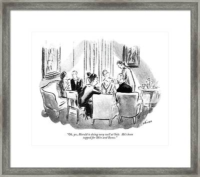 Oh, Yes, Harold Is Doing Very Well At Yale.  He's Framed Print