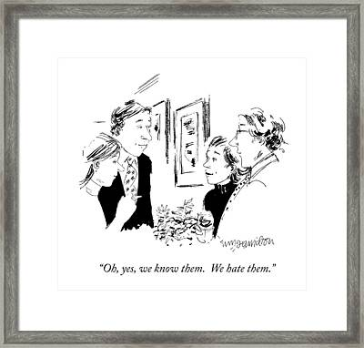 Oh, Yes, We Know Them.  We Hate Them Framed Print