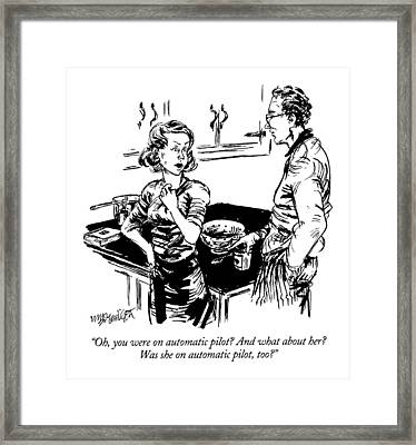 Oh, You Were On Automatic Pilot?  And What Framed Print