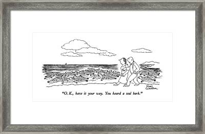 O.k., Have It Your Way.  You Heard A Seal Bark Framed Print by Noel Watso