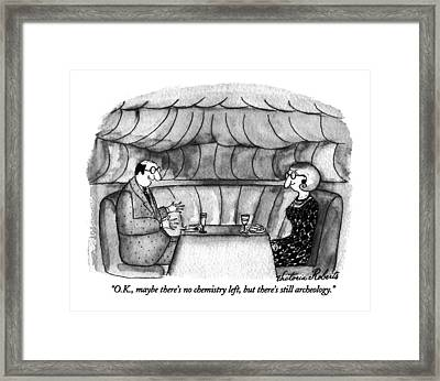 O.k., Maybe There's No Chemistry Left, But Framed Print
