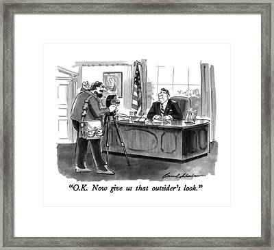 O.k.  Now Give Us That Outsider's Look Framed Print