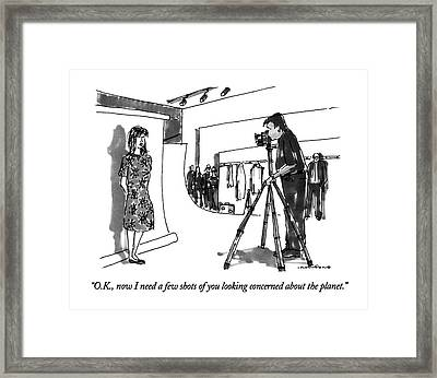 O.k., Now I Need A Few Shots Of You Looking Framed Print