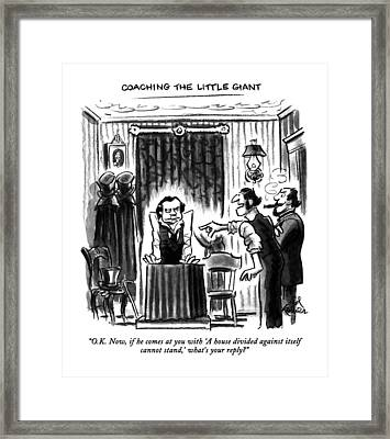 O.k. Now, If He Comes At You With 'a House Framed Print