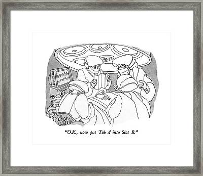 O.k., Now Put Tab A Into Slot B Framed Print by Gahan Wilson