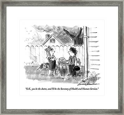 O.k., You Be The Doctor, And I'll Framed Print