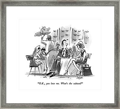 O.k., You Love Me.  What's The Subtext? Framed Print