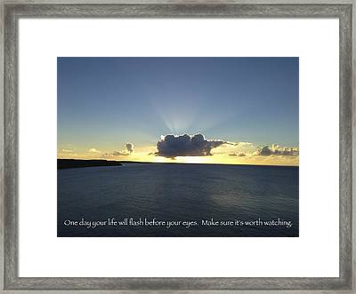 One Day Your Life Will Flash Before Your Eyes. Make Sure Its Worth Watching Framed Print by Jennifer Lamanca Kaufman