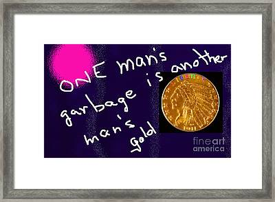 One Man's Garbage Is Another Man's Gold Framed Print