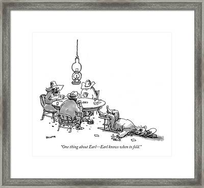 One Thing About Earl - Earl Knows When To Fold Framed Print by George Booth