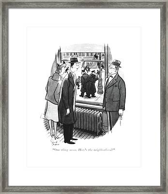 One Thing More. How's The Neighborhood? Framed Print by Richard Decker