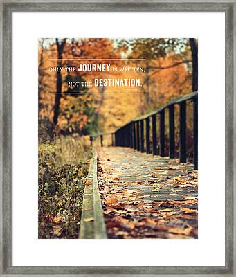 Only The Journey Is Written Not The Destination Quotation Print Framed Print by Lisa Russo