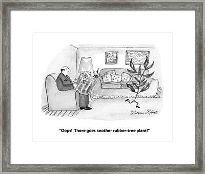Oops!  There Goes Another Rubber-tree Plant! Framed Print