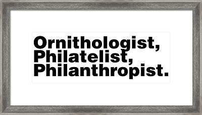 Ornithologist Philatelist Philanthropist Framed Print by Jera Sky