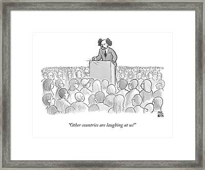 Other Countries Are Laughing At Us! Framed Print by Paul Noth