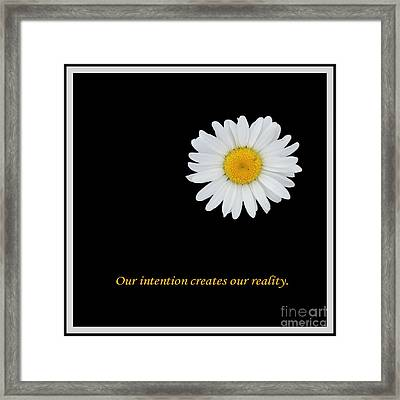 Our Intention Creates Our Reality Framed Print