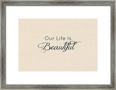 Our Life Is Beautiful Framed Print by Chastity Hoff