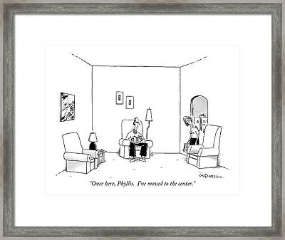 Over Here, Phyllis.  I've Moved To The Center Framed Print