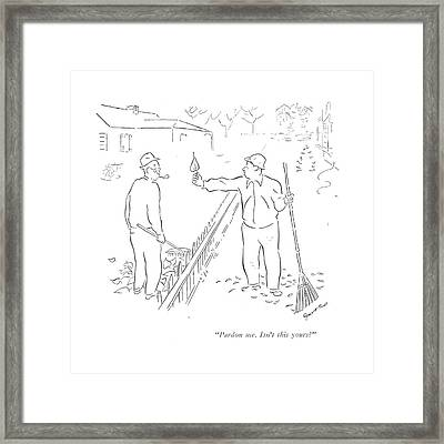 Pardon Me. Isn't This Yours? Framed Print
