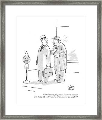 Pardon Me, Sir, Could I Have A Quarter For A Cup Framed Print
