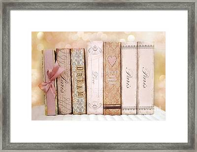 Paris Dreamy Shabby Chic Romantic Pink Cottage Books Love Dreams Paris Collection Pastel Books Framed Print by Kathy Fornal