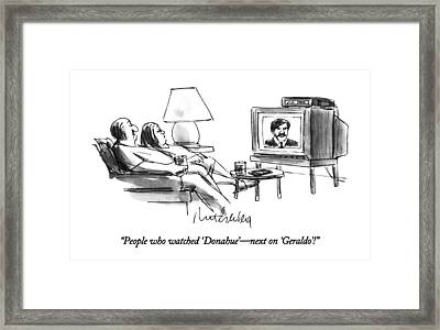 People Who Watched 'donahue' - Next On 'geraldo'! Framed Print by Mort Gerberg