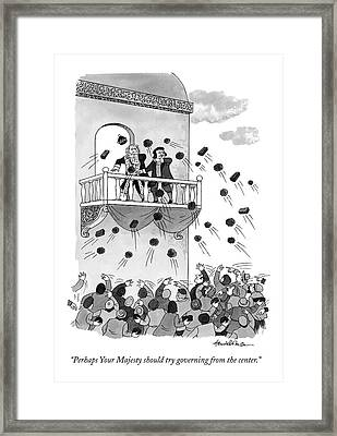 Perhaps Your Majesty Should Try Governing Framed Print by J.B. Handelsman