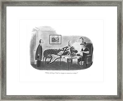 Phil, Darling, I Had To Engage A Seamstress Today Framed Print