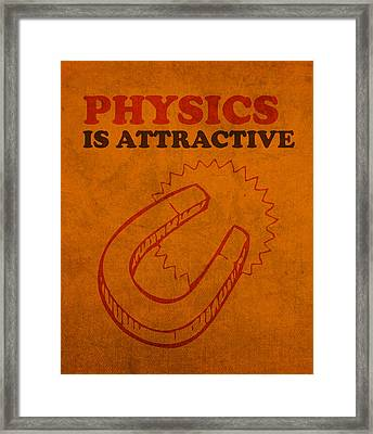 Physics Is Attractive Nerd Humor Poster Art Framed Print by Design Turnpike
