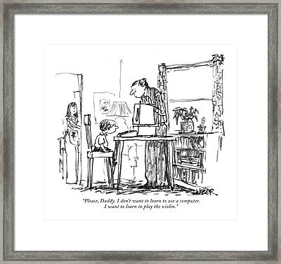 Please, Daddy. I Don't Want To Learn To Use Framed Print by Robert Weber