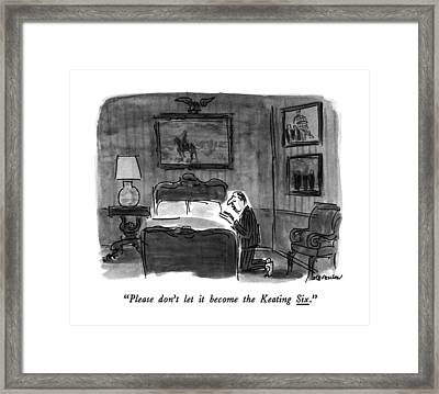 Please Don't Let It Become The Keating Six Framed Print by James Stevenson
