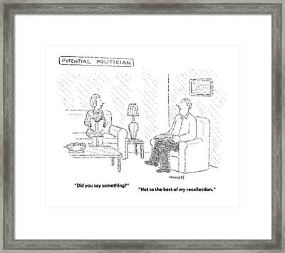 Potential Politician Did You Say Something? Framed Print by Robert Mankoff