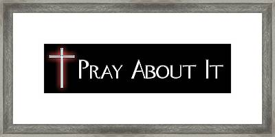 Pray About It Framed Print