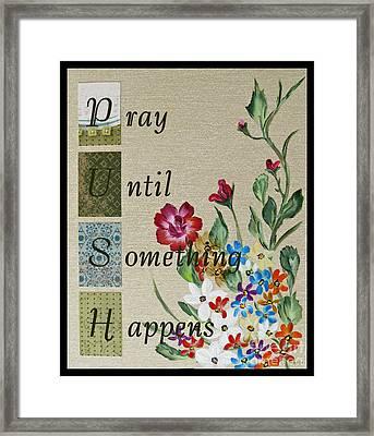 Pray Until Something Happens Framed Print by Ella Kaye Dickey