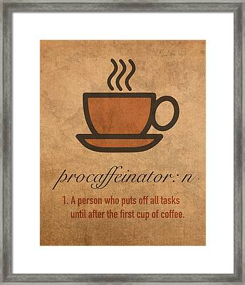 Procaffeinator Caffeine Procrastinator Humor Play On Words Motivational Poster Framed Print by Design Turnpike