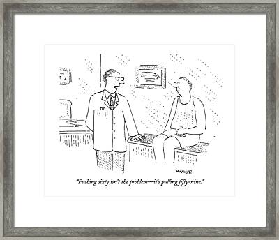 Pushing Sixty Isn't The Problem - It's Pulling Framed Print by Robert Mankoff