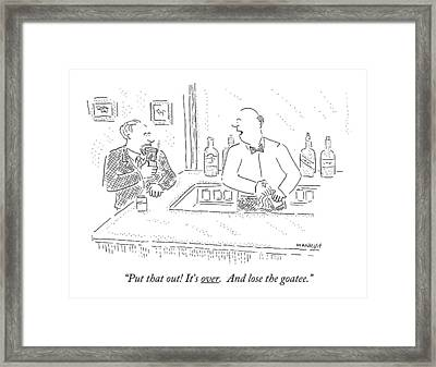Put That Out! It's Over. And Lose The Goatee Framed Print by Robert Mankoff