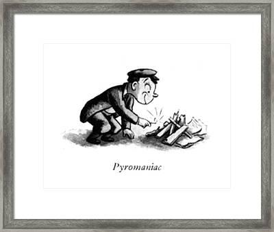 Pyromaniac Framed Print
