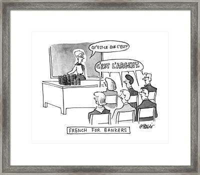 Qu'est-ce Que C'est? Title: French For Bankers Framed Print by Peter Steiner