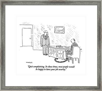 Quit Complaining. In These Times Framed Print by Robert Mankoff