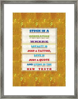 Quote Wisdom Generation Truth Love Loyality Background Designs  And Color Tones N Color Shades Avail Framed Print