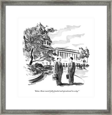 Relax. Rome Wasn't Fully Funded And Operational Framed Print by James Stevenson