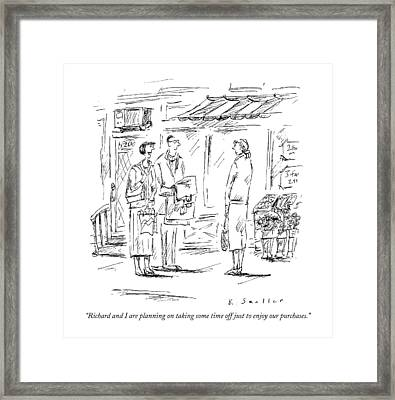 Richard And I Are Planning On Taking Some Time Framed Print