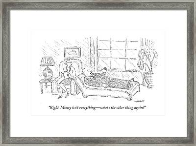 Right. Money Isn't Everything - What's The Other Framed Print by Robert Mankoff