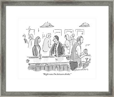 Right Now I'm Between Drinks Framed Print by Danny Shanahan