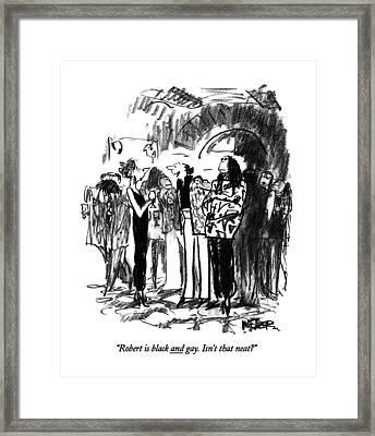 Robert Is Black And Gay. Isn't That Neat? Framed Print by Robert Weber