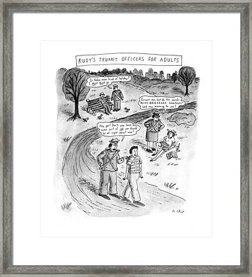 Rudy's Truant Officers For Adults Framed Print by Roz Chast